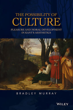 Murray, Bradley - The Possibility of Culture: Pleasure and Moral Development in Kant's Aesthetics, ebook