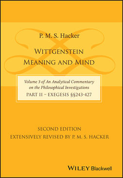 Hacker, P. M. S. - Wittgenstein: Meaning and Mind (Volume 3 of an Analytical Commentary on the Philosophical Investigations), Part 2: Exegesis, Section 243-427, ebook