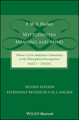 Hacker, P. M. S. - Wittgenstein: Meaning and Mind (Volume 3 of an Analytical Commentary on the Philosophical Investigations), Part 1: Essays, ebook