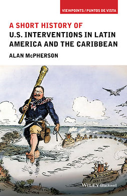 McPherson, Alan - A Short History of U.S. Interventions in Latin America and the Caribbean, ebook