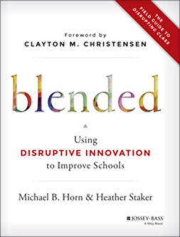 Christensen, Clayton M. - Blended: Using Disruptive Innovation to Improve Schools, ebook