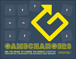 Fisk, Peter - Gamechangers: Creating Innovative Strategies for Business and Brands; New Approaches to Strategy, Innovation and Marketing, ebook