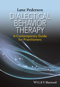 Pederson, Lane D. - Dialectical Behavior Therapy: A Contemporary Guide for Practitioners, e-kirja