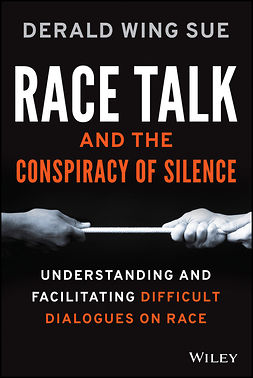 Sue, Derald Wing - Race Talk and the Conspiracy of Silence: Understanding and Facilitating Difficult Dialogues on Race, e-kirja