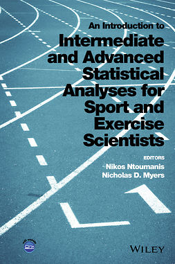 Myers, Nicholas D. - An Introduction to Intermediate and Advanced Statistical Analyses for Sport and Exercise Scientists, e-kirja