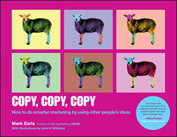 Earls, Mark - Copy, Copy, Copy: How to Do Smarter Marketing by Using Other People's Ideas, ebook