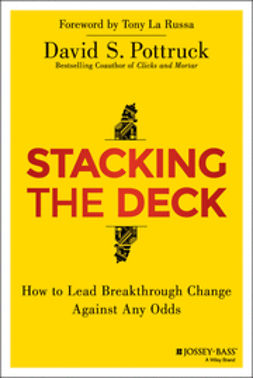 Pottruck, David S. - Stacking the Deck: How to Lead Breakthrough Change Against Any Odds, e-bok