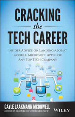 McDowell, Gayle Laakmann - Cracking the Tech Career: Insider Advice on Landing a Job at Google, Microsoft, Apple, or any Top Tech Company, e-bok