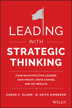 Olson, Aaron K. - Leading with Strategic Thinking: Four Ways Effective Leaders Gain Insight, Drive Change, and Get Results, ebook