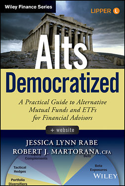 Martorana, Robert J. - Alts Democratized: A Practical Guide to Alternative Mutual Funds and ETFs for Financial Advisors, ebook
