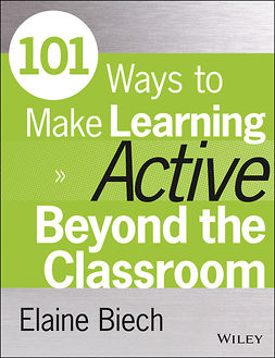 Biech, Elaine - 101 Ways to Make Learning Active Beyond the Classroom, ebook