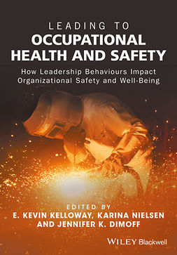 Dimoff, Jennifer K. - Leading to Occupational Health and Safety: How Leadership Behaviours Impact Organizational Safety and Well-Being, ebook
