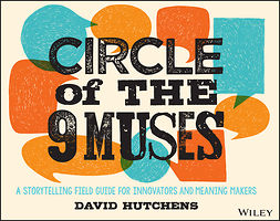 Hutchens, David - Circle of the 9 Muses: A Storytelling Field Guide for Innovators and Meaning Makers, ebook