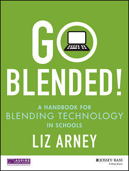 Arney, Liz - Go Blended!: A Handbook for Blending Technology in Schools, e-kirja