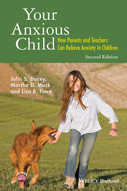 Dacey, John S. - Your Anxious Child: How Parents and Teachers Can Relieve Anxiety in Children, ebook