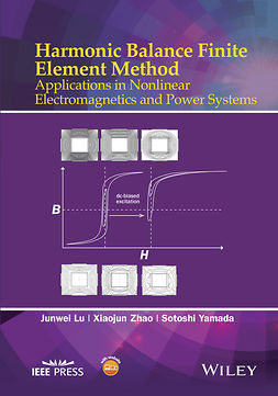 Lu, Junwei - Harmonic Balance Finite Element Method: Applications in Nonlinear Electromagnetics and Power Systems, ebook