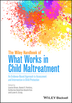 Craig, Leam A. - The Wiley Handbook of What Works in Child Maltreatment: An Evidence-Based Approach to Assessment and Intervention in Child Protection, ebook