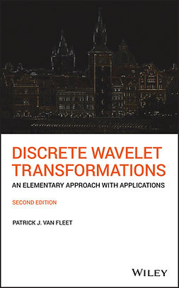 Fleet, Patrick J. Van - Discrete Wavelet Transformations: An Elementary Approach with Applications, ebook