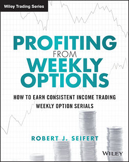 Seifert, Robert J. - Profiting from Weekly Options: How to Earn Consistent Income Trading Weekly Option Serials, e-kirja