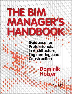 Holzer, Dominik - The BIM Manager's Handbook: Guidance for Professionals in Architecture, Engineering, and Construction, e-bok