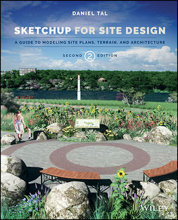Tal, Daniel - SketchUp for Site Design: A Guide to Modeling Site Plans, Terrain, and Architecture, ebook