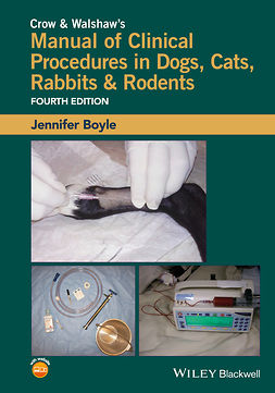 Boyle, Jennifer E. - Crow and Walshaw's Manual of Clinical Procedures in Dogs, Cats, Rabbits and Rodents, e-kirja