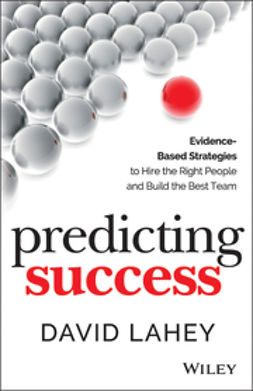 Lahey, David - Predicting Success: Evidence-Based Strategies to Hire the Right People and Build the Best Team, ebook