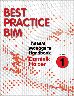 Holzer, Dominik - The BIM Manager's Handbook, Part 1: Best Practice BIM, ebook