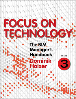 Holzer, Dominik - The BIM Manager's Handbook, Part 3: Focus on Technology, e-kirja