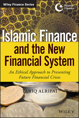 Alrifai, Tariq - Islamic Finance and the New Financial System: An Ethical Approach to Preventing Future Financial Crises, e-kirja