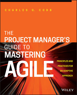 Cobb, Charles G. - The Project Manager's Guide to Mastering Agile: Principles and Practices for an Adaptive Approach, e-kirja