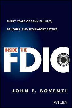 Bovenzi, John F. - Inside the FDIC: Thirty Years of Bank Failures, Bailouts, and Regulatory Battles, e-kirja