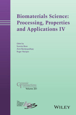 Bandyopadhyay, Amit - Biomaterials Science: Processing, Properties and Applications IV: Ceramic Transactions, Volume 251, ebook