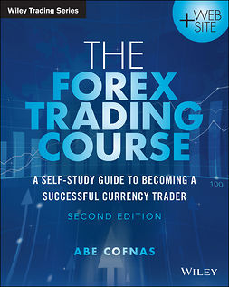 Cofnas, Abe - The Forex Trading Course: A Self-Study Guide to Becoming a Successful Currency Trader, e-kirja