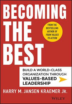 Kraemer, Harry M. - Becoming the Best: Build a World-Class Organization Through Values-Based Leadership, e-bok
