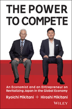 Mikitani, Hiroshi - The Power to Compete: An Economist and an Entrepreneur on Revitalizing Japan in the Global Economy, ebook