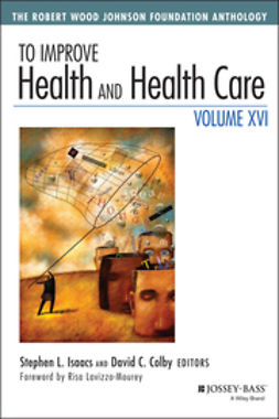 Colby, David C. - To Improve Health and Health Care, Volume XVI: The Robert Wood Johnson Foundation Anthology, ebook