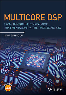 Dahnoun, Naim - Multicore DSP: From Algorithms to Real-time Implementation on the TMS320C66x SoC, ebook