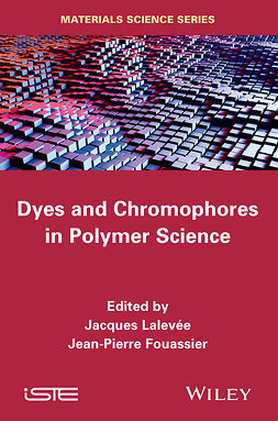 Fouassier, Jean Pierre - Dyes and Chomophores in Polymer Science, ebook