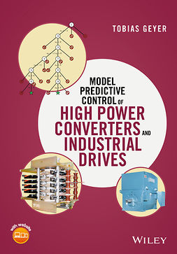 Geyer, Tobias - Model Predictive Control of High Power Converters and Industrial Drives, e-kirja