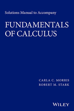 Morris, Carla C. - Solutions Manual to Accompany Fundamentals of Calculus, ebook
