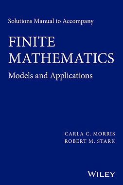Morris, Carla C. - Solutions Manual to Accompany Finite Mathematics: Models and Applications, ebook