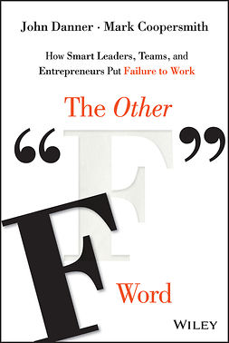 "Coopersmith, Mark - The Other ""F"" Word: How Smart Leaders, Teams, and Entrepreneurs Put Failure to Work, e-bok"