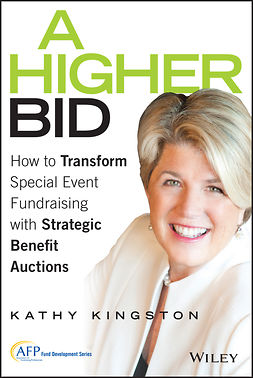 Kingston, Kathy - A Higher Bid: How to Transform Special Event Fundraising with Strategic Auctions, e-kirja