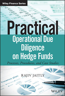 Jaitly, Rajiv - Practical Operational Due Diligence on Hedge Funds: Processes, Procedures, and Case Studies, ebook