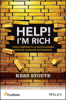 Stoute, Kees - Help, Im Rich!: Your Compass to a Value-Adding Private Banking Experience, ebook