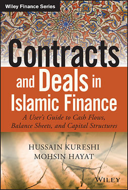 Hayat, Mohsin - Contracts and Deals in Islamic Finance: A User's Guide to Cash Flows, Balance Sheets, and Capital Structures, e-kirja