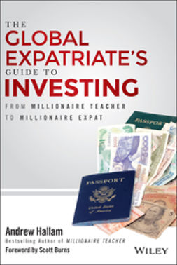 Burns, Scott - The Global Expatriate's Guide to Investing: From Millionaire Teacher to Millionaire Expat, ebook