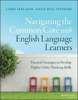 Ferlazzo, Larry - Navigating the Common Core with English Language Learners: Practical Strategies to Develop Higher-OrderThinking Skills, e-bok