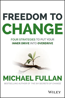 Fullan, Michael - Freedom to Change: Four Strategies to Put Your Inner Drive into Overdrive, e-bok